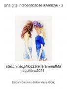 stecchina@Mozzarella ammuffita squittina2011 - Una gita indibenticabile #Amiche - 2