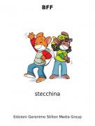 stecchina - BFF