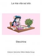 Stecchina - La mia vita sul sito