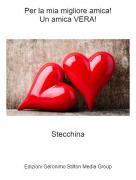 Stecchina - Per la mia migliore amica!Un amica VERA!
