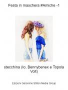 stecchina (Io, Bennybenex e Topola Volt) - Festa in maschera #Amiche -1