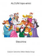 Stecchina - ALCUNI topo-amici