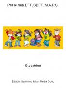 Stecchina - Per le mia BFF, SBFF, M.A.P.S.