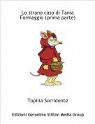 Topilia Sorridente - Lo strano caso di Tania Formaggio (prima parte)