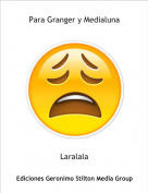Laralala - Para Granger y Medialuna