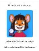 elena:se lo dedico a mi amiga - Mi mejor ratoamiga y yo