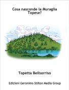 Topetta Bellsorriso - Cosa nasconde la Muraglia Topese?