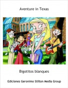 Bigotitos blanques - Aventure in Texas