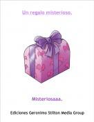 Misteriosaaa. - Un regalo misterioso.