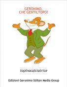 topinacalciatrice - GERONIMO,CHE GENTILTOPO!