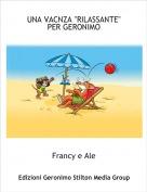 """Francy e Ale - UNA VACNZA """"RILASSANTE"""" PER GERONIMO"""