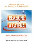 MUSICA REPPAFORMAGGINI - Reazione A Catenaper il concorso di Supermaddy