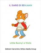 Little Bunny! e Violix - IL DIARIO DI BENJAMIN