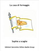 Sophie a scaglie - La casa di formaggio