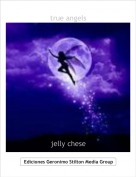jelly chese - true angels