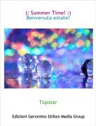 Topstar - (: Summer Time! :)Benvenuta estate!
