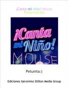 Petunita:) - ¡Canta mi niño!-MousePresentación