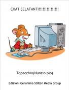 Topacchio(Nunzio pio) - CHAT ECLATANTI!!!!!!!!!!!!!!!