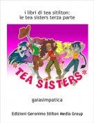 gaiasimpatica - i libri di tea sitilton:le tea sisters terza parte