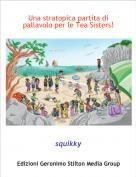 squikky - Una stratopica partita di  pallavolo per le Tea Sisters!!!