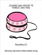RatoMary12 - CUANDO UNA NOCHE TE PARECE UNA VIDA