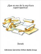 Deneb - ¿Que es eso de la escritura superraponica?