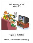 Toporica Rodilibro - Una giornata in TV(parte 1°)