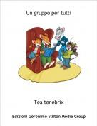 Tea tenebrix - Un gruppo per tutti