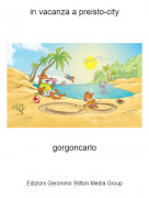 gorgoncarlo - in vacanza a preisto-city