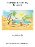 gorgoncarlo - In vacanza a preisto-city1a puntata