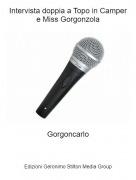Gorgoncarlo - Intervista doppia a Topo in Camper e Miss Gorgonzola