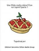 TopolinaLavi - Una Sfida molto dolce!!Con voi topini!!parte 1