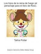 Talhia Potter - Los hijos de la reina de fuego (el personaje para el libro de Rosi).