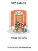 Topina che canta - MI PRESENTO