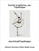 stecchina@TopaStoppa - Scarlet la ballerina, per TopaStoppa