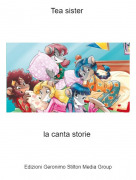 la canta storie - Tea sister
