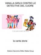la canta storie - VANILLA GIRLS CONTRO LE DETECTIVE DEL CUORE