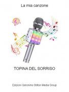 TOPINA DEL SORRISO - La mia canzone