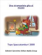 Topo Spaccatamburi 2000 - Una strampalata gita al museo
