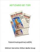 Valentinatopolina(val04) - NOTIZIARIO DEI TOPI