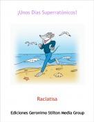 Raclatisa - ¡Unos Días Superratónicos!