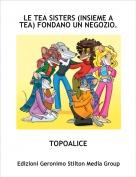 TOPOALICE - LE TEA SISTERS (INSIEME A TEA) FONDANO UN NEGOZIO.