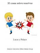 Lucas y Pelayo - 10 cosas sobre nosotros