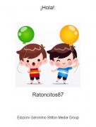 Ratoncitos87 - ¡Hola!