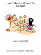 LucySwimming - Lucia E Massimo! Fratelli Per Sempre!