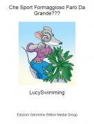 LucySwimming - Che Sport Formaggioso Farò Da Grande???