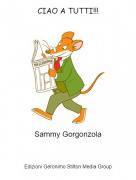 Sammy Gorgonzola - CIAO A TUTTI!!!