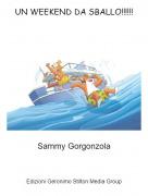 Sammy Gorgonzola - UN WEEKEND DA SBALLO!!!!!!
