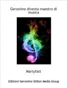 Martyfatt - Geronimo diventa maestro di musica