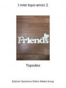 Topodeo - I miei topo-amici 2